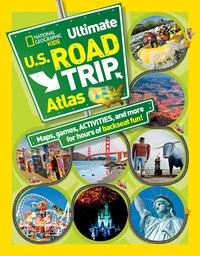 National Geographic Kids Ultimate U.s. Road Trip Atlas: Maps, Games, Activities, And More For Hours…