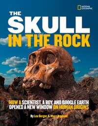 The Skull In The Rock: How A Scientist, A Boy, And Google Earth Opened A New Window On Human Origins