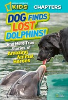National Geographic Kids Chapters: Dog Finds Lost Dolphins: And More True Stories Of Amazing Animal…