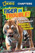 National Geographic Kids Chapters: Tiger In Trouble!: And More True Stories Of Amazing Animal…