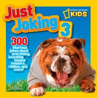 National Geographic Kids Just Joking 3: 300 Hilarious Jokes About Everything, Including Tongue…