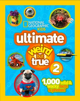 Book National Geographic Kids Ultimate Weird But True 2: 1,000 Wild & Wacky Facts & Photos! by National Geographic
