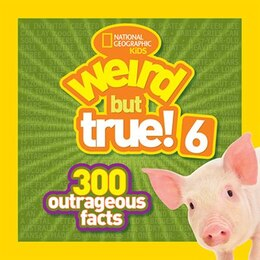 Book National Geographic Kids Weird But True! 6: 300 Outrageous Facts by National Geographic Kids