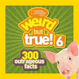 Book National Geographic Kids Weird But True! 6: 300 Outrageous Facts by National Geographic Kids