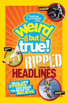 Book National Geographic Kids Weird But True!: Ripped From The Headlines: Real-life Stories You Have To… by National Geographic Kids