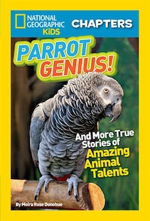 National Geographic Kids Chapters: Parrot Genius: And More True Stories Of Amazing Animal Talents