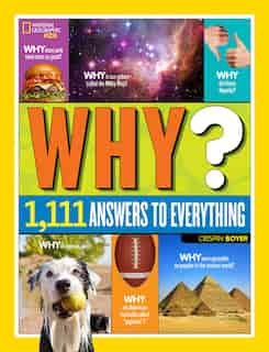 National Geographic Kids Why?: Over 1,111 Answers To Everything by Crispin Boyer