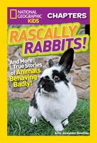 National Geographic Kids Chapters: Rascally Rabbits!: And More True Stories Of Animals Behaving…