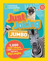 Just Joking: Jumbo: 1,000 Giant Jokes & 1,000 Funny Photos Add Up To Big Laughs