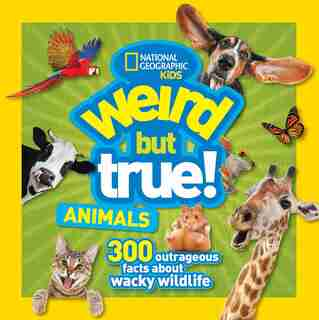 Weird But True Animals by National Geographic Kids