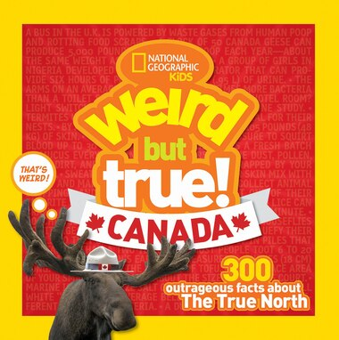 Weird But True Canada: 300 Outrageous Facts About The True North by Chelsea Lin