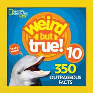 Weird But True 10 by National Geographic Kids