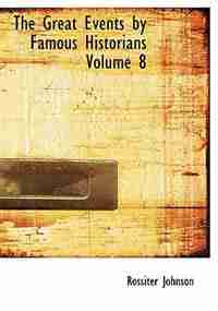 The Great Events by Famous Historians  Volume 8 (Large Print Edition) by Rossiter Johnson