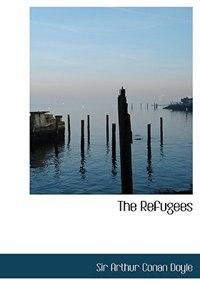 The Refugees (Large Print Edition) by Sir Arthur Conan Doyle