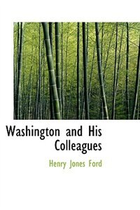 Washington and His Colleagues by Henry Jones Ford