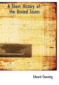 A Short History of the United States (Large Print Edition) by Edward Channing