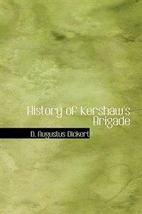 History of Kershaw's Brigade de D. Augustus Dickert