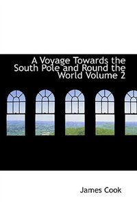 A Voyage Towards the South Pole and Round the World  Volume 2 by James Cook