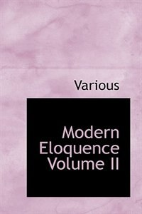 Book Modern Eloquence   Volume II by Various