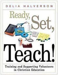 READY SET TEACH: Training And Supporting Volunteers In Christian Educati