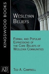 WESLEYAN BELIEFS: Formal And Popular Expressions Of The Core Beliefs Of W