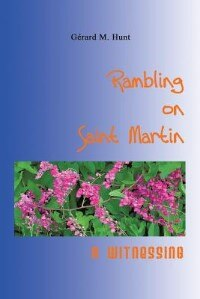 Rambling On Saint Martin: A Witnessing by Gerard M. Hunt