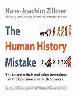 The Human History Mistake: The Neanderthals And Other Inventions Of The Evolution And Earth Sciences by Zillmer Hans-joachim Zillmer