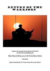 Return of the Warriors: Vietnam War Veterans Face the Ghosts of Their Past on Their Personal Battlegrounds by Major Robert J. Reilly US Army Retired