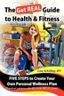 The Get Real Guide To Health And Fitness: Five Steps To Creating Your Own Personal Wellness Plan by Lisa Schilling RN