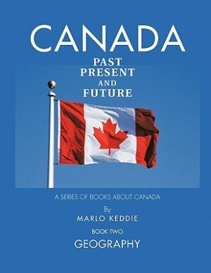 Canada Past Present And Future: A Series Of Books About Canada by Marlo Keddie