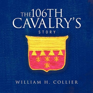 The 106th Cavalry's Story by William H. Collier