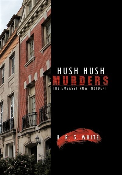 Hush Hush Murders: The Embassy Row Incident by H. R. G. White