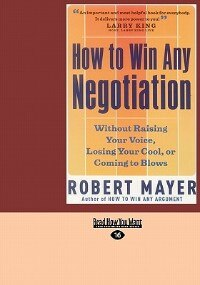 How To Win Any Negotiation: Without Raising Your Voice, Losing Your Cool, Or Coming To Blows…