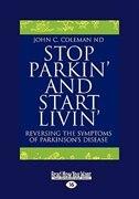 Stop Parkin' and Start Livin': Reversing The Symptoms of Parkinson's Disease (EasyRead Large…