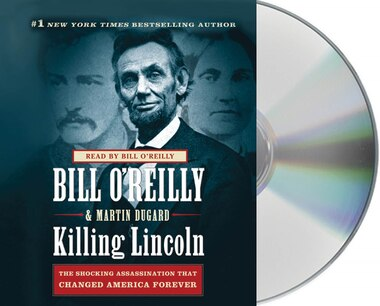 Killing Lincoln: The Shocking Assassination that Changed America Forever by Bill O'reilly