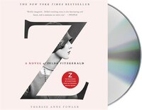 Z: A Novel of Zelda Fitzgerald: A Novel of Zelda Fitzgerald