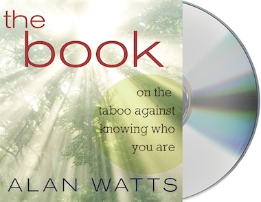 The Book: On The Taboo Against Knowing Who You Are by Alan Watts
