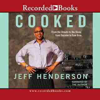 Cooked: From The Streets To The Stove, From Cocaine To Foie Gras by Jeff Henderson