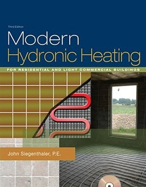 Modern Hydronic Heating: For Residential And Light Commercial Buildings by John Siegenthaler