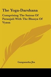 The Yoga-darshana: Comprising The Sutras Of Patanjali With The Bhasya Of Vyasa