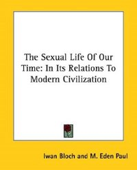 The Sexual Life Of Our Time: In Its Relations To Modern Civilization