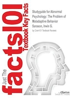 Studyguide For Abnormal Psychology: The Problem Of Maladaptive Behavior By Irwin G. Sarason, Isbn…