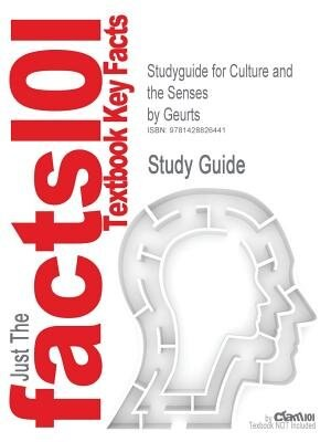 Studyguide For Culture And The Senses By Geurts, Isbn 9780520234567 by Cram101 Textbook Reviews