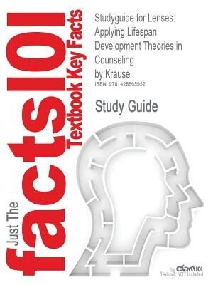 Studyguide For Lenses: Applying Lifespan Development Theories In Counseling By Krause, Isbn 9780618370306 by Cram101 Textbook Reviews