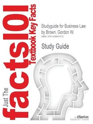 Studyguide For Business Law By Gordon W. Brown, Isbn 9780073524948 by Cram101 Textbook Reviews