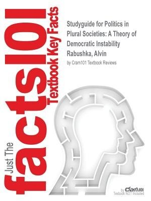 Studyguide For Politics In Plural Societies: A Theory Of Democratic Instability By Alvin Rabushka, Isbn 9780205617616 by Cram101 Textbook Reviews