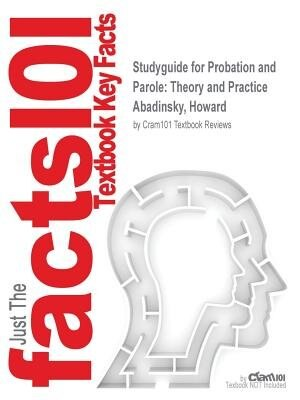Studyguide For Probation And Parole: Theory And Practice By Howard Abadinsky, Isbn 9780132350051 by Cram101 Textbook Reviews