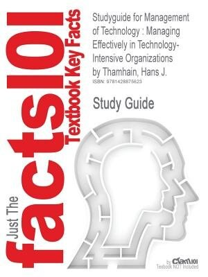 Studyguide For Management Of Technology: Managing Effectively In Technology-intensive Organizations By Hans J. Thamhain, Isbn 9780471415510 by Cram101 Textbook Reviews