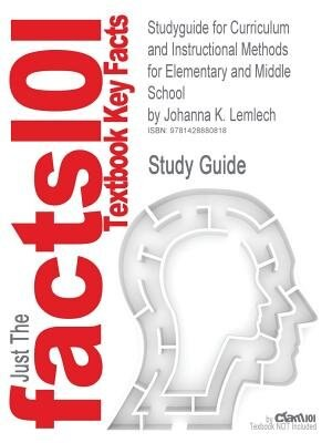 Studyguide For Curriculum And Instructional Methods For Elementary And Middle School By Johanna K. Lemlech, Isbn 9780135020050 by Cram101 Textbook Reviews