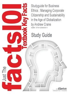 Studyguide For Business Ethics: Managing Corporate Citizenship And Sustainability In The Age Of Globalization By Andrew Crane, Isbn by Cram101 Textbook Reviews